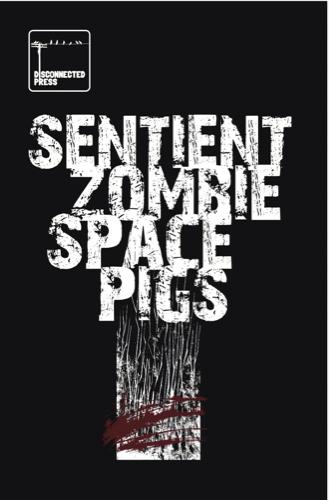 Sentient Zombie Space Pigs