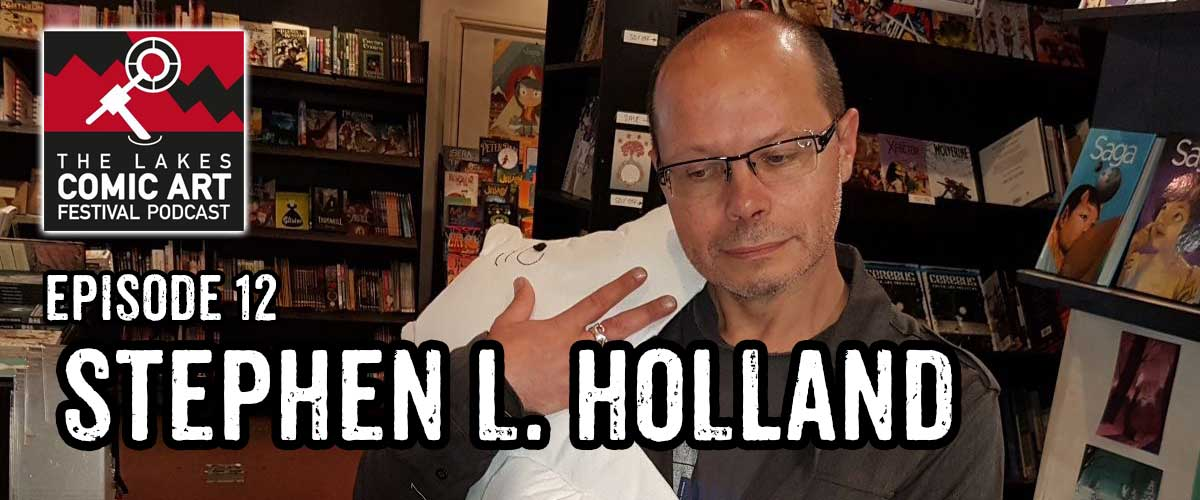 Lakes International Comic Art Festival Podcast Episode 12 - Stephen L. Holland