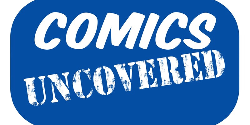 Comics Uncovered 2018
