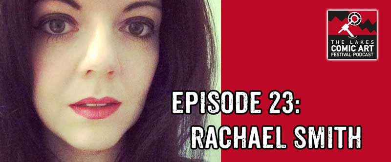 Lakes International Comic Art Festival Podcast Episode 23 - Rachael Smith