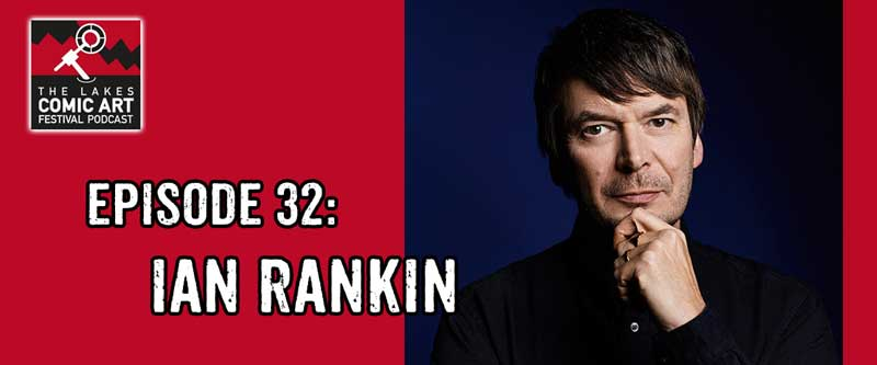 Lakes International Comic Art Festival Podcast Episode 32 - Ian Rankin