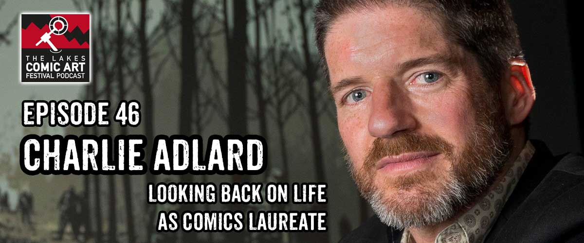 Lakes International Comic Art Festival Podcast Episode 46 - Charlie Adlard