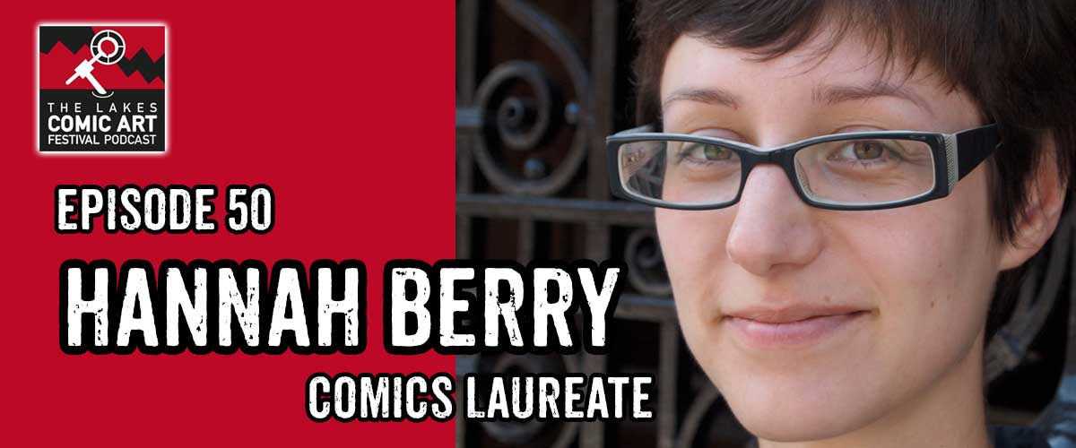 Hannah Berry reveals Comics Laureate plans in new Lakes international Comic Art Festival Podcast