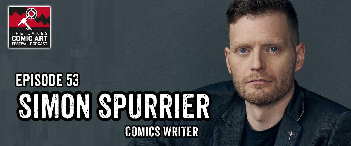 Lakes International Comic Art Festival Podcast Episode 53 - Simon Spurrier