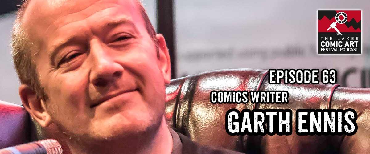 Lakes International Comic Art Festival Podcast Episode 63 - Garth Ennis