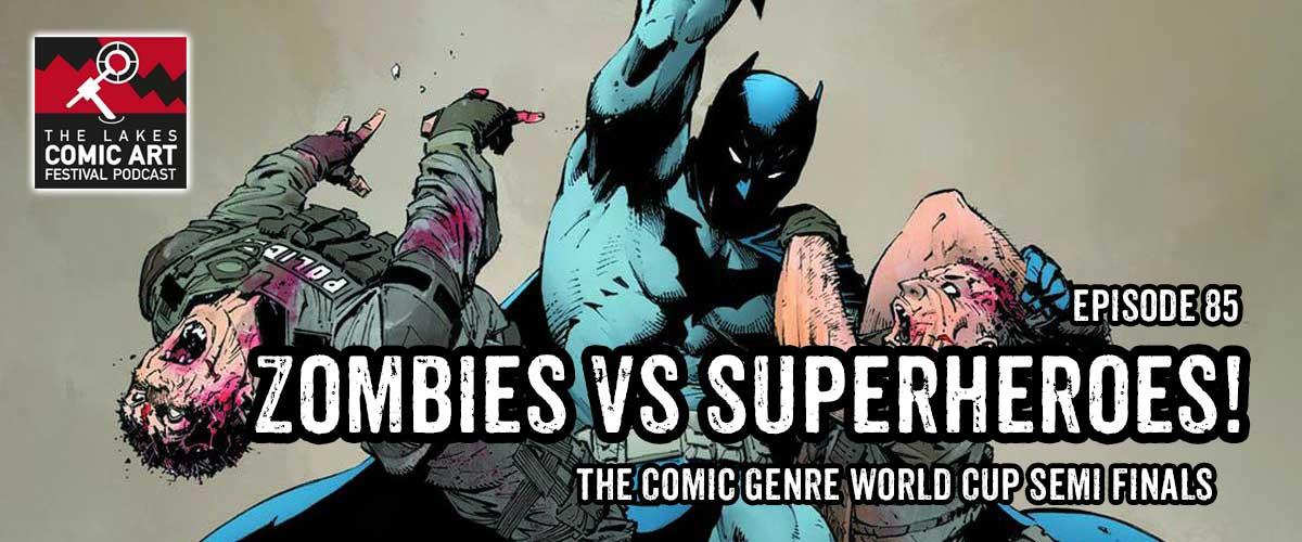 """Zombies versus Superheroes: Comic Art Festival Podcast Comics presents the """"Comic Genre World Cup Semi Finals"""""""